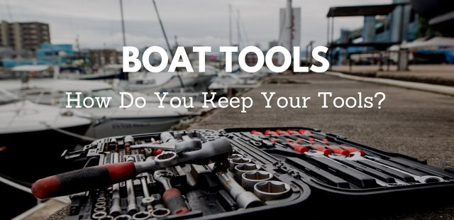 Boat Tools: How Do You Keep Yours?